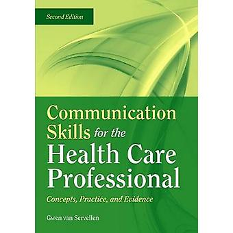 Communication Skills For The Health Care Professional Concepts Practice And Evidence by Gwen van Servellen