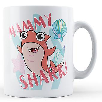 Mammy Shark! - Printed Mug