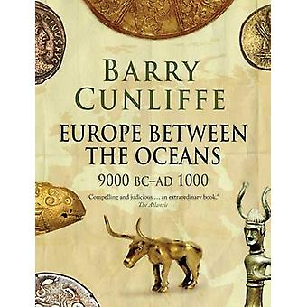 Europe Between the Oceans - 9000 BC-AD 1000 by Barry Cunliffe - 978030
