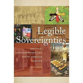 Legible Sovereignties - Rhetoric - Representations - and Native Americ
