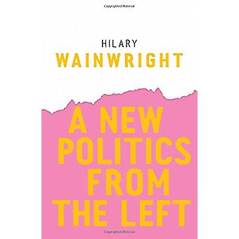 A New Politics from the Left by Hilary Wainwright - 9781509523634 Book