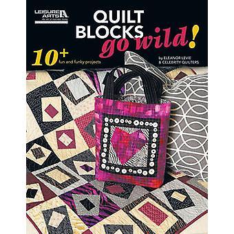 Quilt block går vilda! -10 + roligt och Funky projekt av Eleanor Levie-