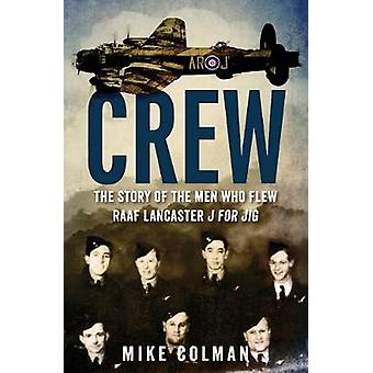 Crew - Het verhaal van de mannen die RAAF Lancaster J vlogen voor Jig door Mike