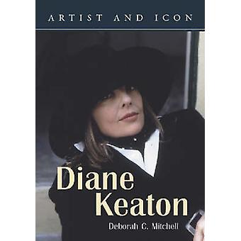 Diane Keaton - Her Life and Work by Deborah C. Mitchell - 978078641082
