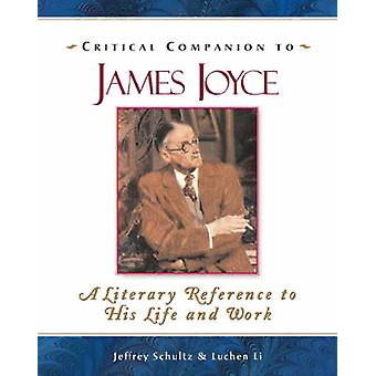 Critical Companion to James Joyce - A Literary Reference to His Life a