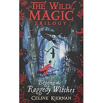 Begone Raggedy streghe (la trilogia magia selvaggia, Book One) (Paperback)