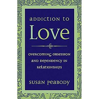Addicton to Love: Overcoming Obsession and Dependency in Relationships