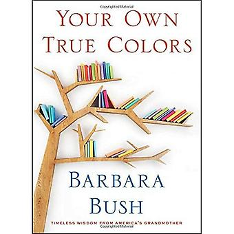 Uw eigen ware kleuren: Tijdloze wijsheid van Amerika's grootmoeder