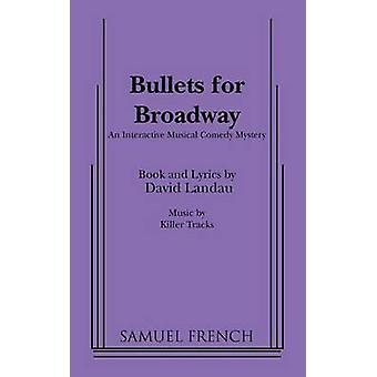 Bullets for Broadway by Landau & David