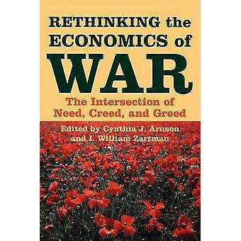 Rethinking the Economics of War The Intersection of Need Creed and Greed by Arnson & Cynthia J.