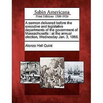 ألقي خطبة أمام الإدارات التنفيذية والتشريعية للحكومة من ولاية ماساتشوستس في الانتخابات السنوية الأربعاء 3 يناير 1866. قبل كوينت & قاعة ألونزو