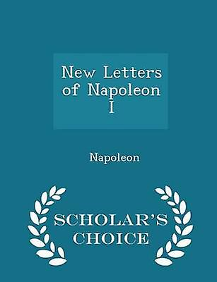 New Letters of Napoleon I  Scholars Choice Edition by Napoleon