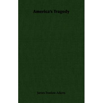 Americas Tragedy by Adams & James Truslow