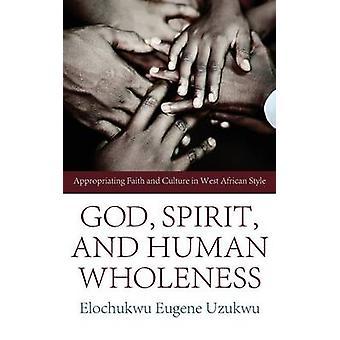 God Spirit and Human Wholeness by Uzukwu & Elochukwu Eugene
