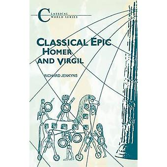 Classical Epic  Homer and Virgil by Richard Jenkyns