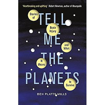Tell Me the Planets - Stories of Brain Injury and What It Means to Sur