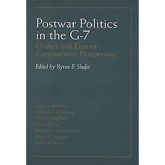 Postwar Politics in the G-7 - Orders and Eras in Comparative Perspecti