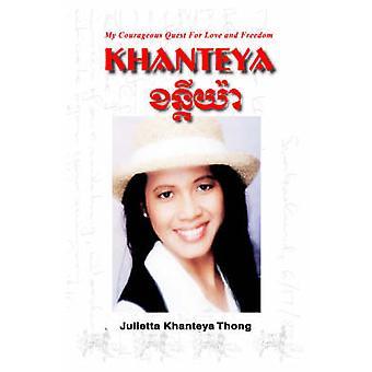 Khanteya - My Courageous Quest for Love and Freedom by Julietta Khante