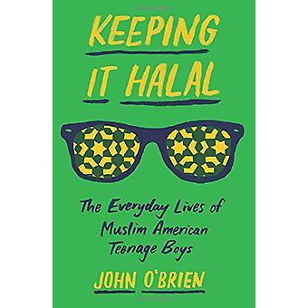Keeping It Halal - The Everyday Lives of Muslim American Teenage Boys