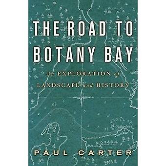 Road to Botany Bay - An Exploration of Landscape and History by Paul C