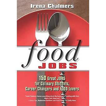 Food Jobs - 150 Great Jobs for Culinary Students - Career Changers & F