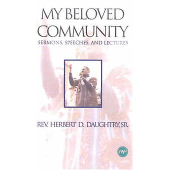 My Beloved Community - Sermons - Speeches - and Lectures by Herbert Da