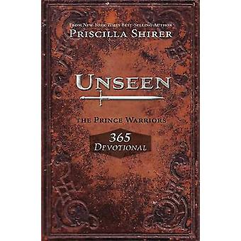 Unseen - The Prince Warriors 365 Devotional by Priscilla Shirer - 9781