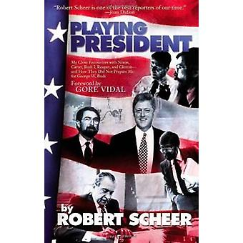 Playing President - Up Close with Nixon - Carter - Reagan - Bush and C