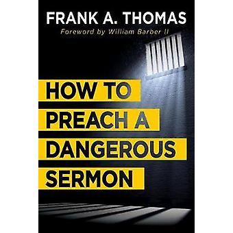 How to Preach a Dangerous Sermon by Frank A. Thomas - 9781501856839 B