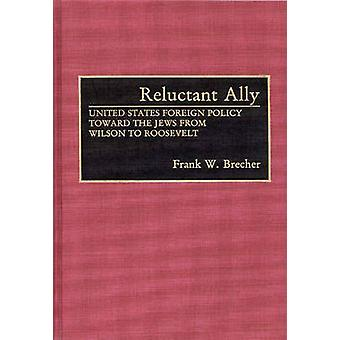 Reluctant Ally United States Foreign Policy Toward the Jews from Wilson to Roosevelt by Brecher & Frank W.