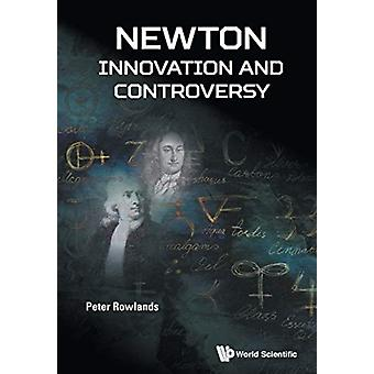 Newton Innovation and Controversy by Peter Rowlands