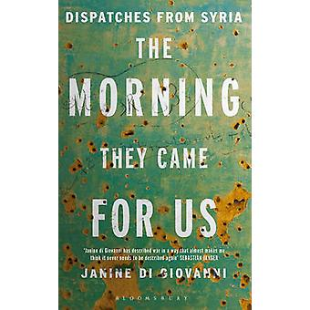 Aamulla he tulivat meille lähetykset Syyriasta Janine Di Giovanni