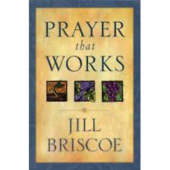 Prayer That Works by Briscoe & Jill