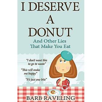 I Deserve a Donut And Other Lies That Make You Eat A Christian Weight Loss Resource by Raveling & Barb