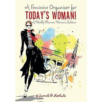 A Feminine Organizer for Todays Woman A Weekly Planner Womens Edition by Journals Notebooks