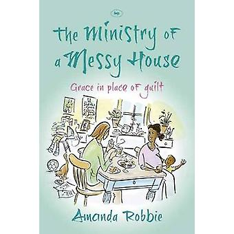 The Ministry of a Messy House by Amanda Author Robbie