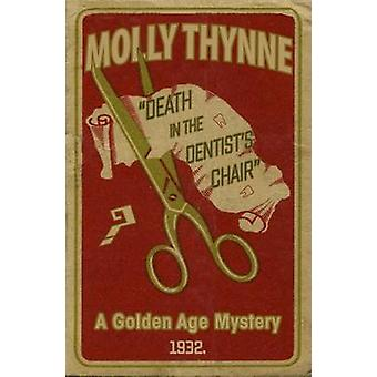 Death in the Dentists Chair A Golden Age Mystery by Thynne & Molly