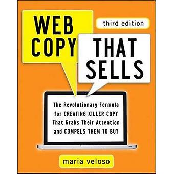 Web Copy That Sells The Revolutionary Formula for Creating Killer Copy That Grabs Their Attention and Compels Them to Buy by Veloso & Maria