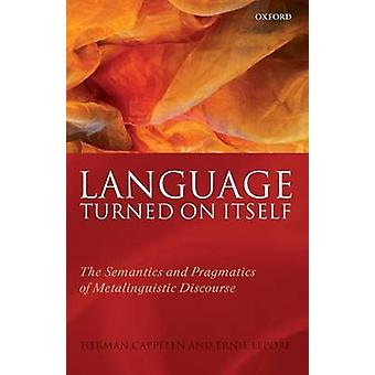 Language Turned on Itself The Semantics and Pragmatics of Metalinguistic Discourse by Cappelen & Herman