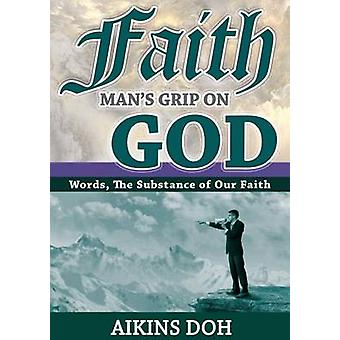 Faith Mans Grip On God by Doh & Aikins