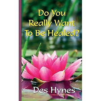 Do You Really Want To Be Healed by Hynes & Des