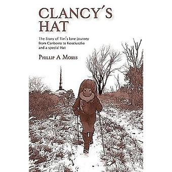 Clancys Hat The Story of Tims lonejourney from Canberra toKosciuszko and a special Hat by Moses & Phillip A.