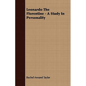 Leonardo The Florentine  A Study In Personality by Taylor & Rachel Annand