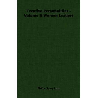Creative Personalities  Volume Ii Women Leaders by Lotz & Philip Henry