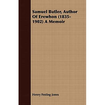 Samuel Butler Author Of Erewhon 18351902 A Memoir by Jones & Henry Festing