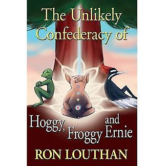 The Unlikely Confederacy of Hoggy Froggy and Ernie by Louthan & Ron