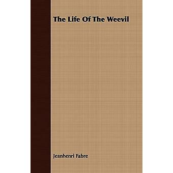 The Life Of The Weevil by Fabre & Jeanhenri