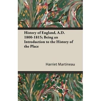 History of England A.D. 18001815 Being an Introduction to the History of the Place by Martineau & Harriet