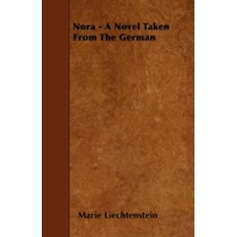 Nora  A Novel Taken From The German by Liechtenstein &  Marie