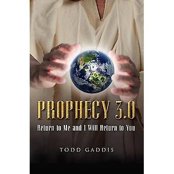 Prophecy 3.0 Return to Me and I Will Return to You by Gaddis & Todd